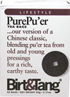 Pure Pu'er Tea <p><b>From the Manufacturer's Label:</b></p> <p><b>Pure Pu'er Tea Bags</b>…our version of a Chinese classic, blending pu'er tea from old and young pressings for a rich earthy taste.</p> <p>Birt & Tang® makes teas which draw on thousands of years of tradition to bring you new taste experiences.</p> <p>Our blends use naturally grown herbs sourced from all over China.  For many centuries, these usef